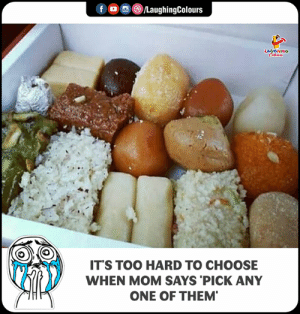 Indianpeoplefacebook, Mom, and One: f o ,G)/LaughingColours  ITS TOO HARD TO CHOOSE  WHEN MOM SAYS PICK ANY  ONE OF THEM