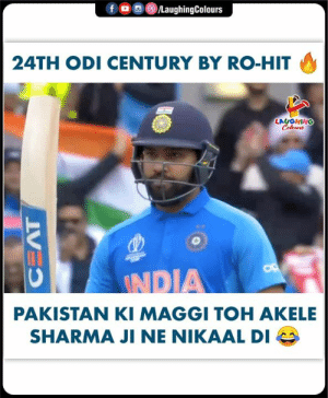 #RohitSharma #MaggiMan #HitMan #INDvPAK #CWC19: f o  /LaughingColours  24TH ODI CENTURY BY RO-HIT  LAYGHING  Colours  AT  OP  INDIA  PAKISTAN KI MAGGI TOH AKELE  SHARMA JI NE NIKAAL DI #RohitSharma #MaggiMan #HitMan #INDvPAK #CWC19