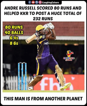 Indianpeoplefacebook, Another, and Ipl: f O/LaughingColours  ANDRE RUSSELL SCORED 80 RUNS AND  HELPED KKR TO POSTA HUGE TOTAL OF  232 RUNS  80 RUNS  HOBALLS  64s  8 6s  INO  LAUGHIN  THIS MAN IS FROM ANOTHER PLANET #AndreRussell #MIvKKR #IPL