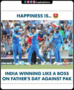 #INDvPAK #CWC19 #FathersDay: f o  /LaughingColours  HAPPINESS IS..  NDIA  LAUGHING  Colours  INDIA WINNING LIKE A BOSS  ON FATHER'S DAY AGAINST PAK #INDvPAK #CWC19 #FathersDay
