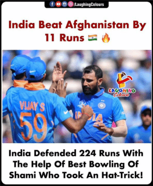 Congratulations India and well played Afghanistan: f o  /LaughingColours  India Beat Afghanistan By  11 Runs  LAUGHING  Calours  VIJAY'S  IA  India Defended 224 Runs With  The Help Of Best Bowling Of  Shami Who Took An Hat-Trick! Congratulations India and well played Afghanistan
