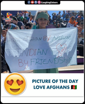 Love, Nature, and Indianpeoplefacebook: f o  /LaughingColours  LAVGHING  Colours  lam /GHAN By Nature  VDIAN  BYFRTENDSHI  Love  PICTURE OF THE DAY  LOVE AFGHANS #INDvAFG #CWC19