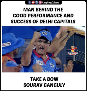 Good, Dada, and Success: f (O )/LaughingColours  MAN BEHIND THE  GOOD PERFORMANCE AND  SUCCESS OF DELHI CAPITALS  tking  LAUGHING  TAKE A BOW  SOURAV GANGULY #SouravGanguly #Dada #KXIPvDC #IPL