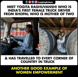 Hats Off To You Ma'am, #YogitaRaghuvanshi (Y): f O/LaughingColours  MEET YOGITA RAGHUVANSHI WHO IS  INDIA'S FIRST FEMALE TRUCK DRIVER  FROM BHOPAL WHO IS MOTHER OF TWO  HING  & HAS TRAVELLED TO EVERY CORNER OF  COUNTRY IN TRUCK  ANOTHER GOOD EXAMPLE OF  WOMEN EMPOWERMENT Hats Off To You Ma'am, #YogitaRaghuvanshi (Y)