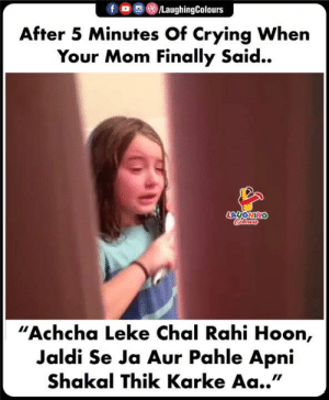 """Crying, Indianpeoplefacebook, and Mom: f OLaughingColours  After 5 Minutes Of Crying When  Your Mom Finally Said..  LAUGHING  """"Achcha Leke Chal Rahi Hoon,  Jaldi Se Ja Aur Pahle Apni  Shakal Thik Karke Aa.."""""""