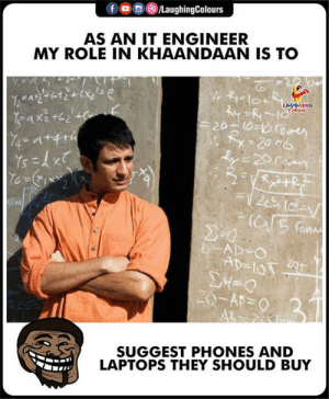 laptops: f OLaughingColours  AS AN IT ENGINEER  MY ROLE IN KHAANDAAN IS TO  LAUGHING  SUGGEST PHONES AND  LAPTOPS THEY SHOULD BUY
