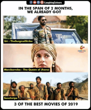 Movies, Queen, and Best: f oLaughingColours  IN THE SPAN OF 2 MONTHS,  WE ALREADY GOT  Uri: TheSurgicalStrike  LAUGHING  Manikarnika: The Queen of Jhansi  Sonchiriya  3 OF THE BEST MOVIES OF 2019