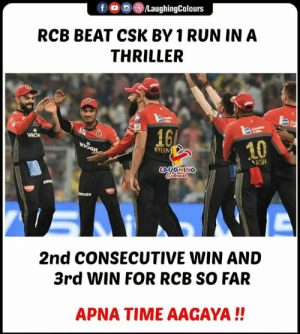 #RCBvCSK #IPL: f OLaughingColours  RCB BEAT CSK BY 1 RUN IN A  THRILLER  to  16  WRON  10  STOIN  KSH  LAUGHING  2nd CONSECUTIVE WIN AND  3rd WIN FOR RCB SO FAR  APNA TIME AAGAYA!! #RCBvCSK #IPL