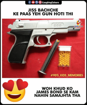 James Bond, Indianpeoplefacebook, and Gun: f  oo (8)/LaughingColours  JISS BACHCHE  KE PAAS YEH GUN HOTI THI  LAUGHING  #90'SKIDSMEMORIES  -  -  WOH KHUD KO  JAMES BOND SE KAM  NAHIN SAMAJHTA THA