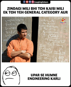 Engineering, Indianpeoplefacebook, and General: f  oo (8)/LaughingColours  ZINDAGI MILI BHI TOH KAISI MILI  EK TOH YEH GENERAL CATEGORY AUR  LAUGHING  fo  Ase  ow  (07  TA  UPAR SE HUMNE  ENGINEERING KARLI
