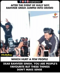 #RanveerSingh: f  PLaughingColours  AFTER THE EVENT OF GULLY BOY,  RANVEER SINGH JUMPED INTO CROWD  LAUGHING  #GullyBoy  WHICH HURT A FEW PEOPLE  DEAR RANVEER SINGH, YOU ARE PEOPLE'S  FAVOURITE BUT THESE THINGS  DON'T MAKE SENSE #RanveerSingh