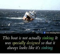 So Thats It: f Some Amazing Facts  This boat is not actually sinking, It  was specially designed so that it  always looks like it's sinking