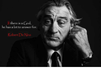 Robert Anthony De Niro (born August 17, 1943) is an American actor, producer, and director who holds both American and Italian citizenship. De Niro was cast as the young Vito Corleone in the 1974 film The Godfather Part II, for which he won the Academy Award for Best Supporting Actor. His longtime collaboration with director Martin Scorsese earned him the Academy Award for Best Actor for his portrayal of Jake LaMotta in the 1980 film Raging Bull. He received the AFI Life Achievement Award in 2003, the Golden Globe Cecil B. DeMille Award in 2010, and the Presidential Medal of Freedom from President Barack Obama in 2016.  De Niro's first major film roles were in the sports drama, Bang the Drum Slowly (1973) and Scorsese's crime film Mean Streets (1973). He earned Academy Award nominations for the psychological thrillers Taxi Driver (1976) and Cape Fear (1991), both directed by Scorsese. De Niro received additional nominations for Michael Cimino's Vietnam war drama, The Deer Hunter (1978), Penny Marshall's drama Awakenings (1990), and David O. Russell's romantic comedy-drama, Silver Linings Playbook (2012). His portrayal of gangster Jimmy Conway in Scorsese's crime film Goodfellas (1990), and his role as Rupert Pupkin in the black comedy film The King of Comedy (1983), earned him BAFTA Award nominations. Wikipedia: f t  there is a God,  there is a od  he has a lot to answer for  Robert De Niro Robert Anthony De Niro (born August 17, 1943) is an American actor, producer, and director who holds both American and Italian citizenship. De Niro was cast as the young Vito Corleone in the 1974 film The Godfather Part II, for which he won the Academy Award for Best Supporting Actor. His longtime collaboration with director Martin Scorsese earned him the Academy Award for Best Actor for his portrayal of Jake LaMotta in the 1980 film Raging Bull. He received the AFI Life Achievement Award in 2003, the Golden Globe Cecil B. DeMille Award in 2010, and the Presidential Medal of Freedom from President Barack Obama in 2016.  De Niro's first major film roles were in the sports drama, Bang the Drum Slowly (1973) and Scorsese's crime film Mean Streets (1973). He earned Academy Award nominations for the psychological thrillers Taxi Driver (1976) and Cape Fear (1991), both directed by Scorsese. De Niro received additional nominations for Michael Cimino's Vietnam war drama, The Deer Hunter (1978), Penny Marshall's drama Awakenings (1990), and David O. Russell's romantic comedy-drama, Silver Linings Playbook (2012). His portrayal of gangster Jimmy Conway in Scorsese's crime film Goodfellas (1990), and his role as Rupert Pupkin in the black comedy film The King of Comedy (1983), earned him BAFTA Award nominations. Wikipedia