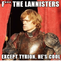 Memes, 🤖, and Imgure: F THE LANNISTERS  EXCEPT TYRION HE'S COOL  made on imgur ~Cersei