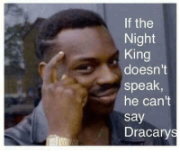 Memes, 🤖, and Gameofthrones: f the  Night  King  doesn't  speak  he can't  say  Dracarys Problem solved 😂 #GameOfThrones https://t.co/THrGjHmO1Q
