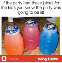 Lit, Memes, and Party: f the party had these Juices for  the kids you know the party was  going to be lit  0  being Latino  sc: blsnapz
