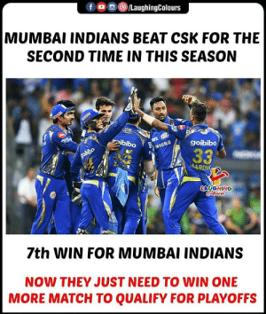 #MIvCSK #IPL: f @tLaughingColours  MUMBAI INDIANS BEAT CSK FOR THE  SECOND TIME IN THIS SEASON  ibiboGgoibibo  LAUGHING  7th WIN FOR MUMBAI INDIANS  NOW THEY JUST NEED TO WIN ONE  MORE MATCH TO QUALIFY FOR PLAYOFFS #MIvCSK #IPL