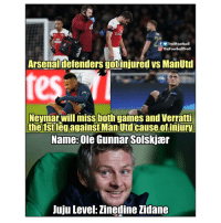 Football, Memes, and Neymar: f Trol!Football  O TheFootballTroll  Arsenaldefenders gotinjured vs ManUtd  tes  Neymar,will miss both games and Verratti  the 1stleg against Man Utd cause of injury  Name:Ole Gunnar Solskjær  Juju Level: Zinedine Zidane Sneaky manager 😆👏