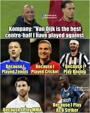 "We need to talk Kompany https://t.co/EMjMTh34JD: f TrollFootball  O TheFootballITroll  Kompany: ""Van Dijk is the best  centre-half I have playedagainst.  RE  Because  BecauseI  Played Tennis Played Cricket Play Boxing  Because  adidas  fTrollFootball  TheFootballTroll  RELLI  Because I Play  As A Striker  Because I Play MMA We need to talk Kompany https://t.co/EMjMTh34JD"