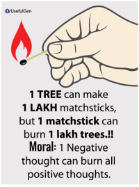lakh: f/UsefulGen  1 TREE can make  1 LAKH matchsticks,  but 1 matchstick can  burn 1 lakh trees.!!  Moral: 1 Negative  thought can burn all  positive thoughts.