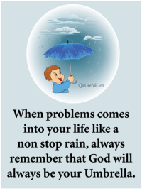 Stop Raining: f/UsefulGen  When problems comes  into your life like a  non stop rain, always  remember that God wil  alwavs be vour Umbrella.