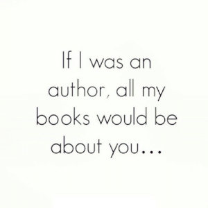 Books, Net, and All: f was an  author, all my  books would be  about you... https://iglovequotes.net/