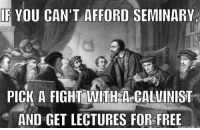 Memes, Free, and Keyboard: F YOU CAN'T AFFORD SEMINARY  PICK A FIGHT HACALUINIST  AND GET LECTURES FOR FREE Sup keyboard warriors!! 😂