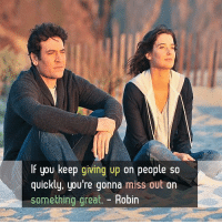 Memes, 🤖, and Himym: f you keep giving up on people so  quickly, you're gonna miss out on  something areat. Robin #HIMYM https://t.co/zmETA2WXjo