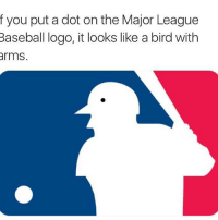 Baseball, Dank, and Lmao: f you put a dot on the Major League  Baseball logo, it looks like a bird with  arms. Lmao look at it guys I see that shit who else see it?😂 ⬇️⬇️⬇️ Follow @icecoldsavage for more