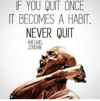 Strive to make good habits! 👊 Thanks to @addicted2success: F YOU QUIT ONCE  IT BECOMES A HABIT  NEVER QUIT  -MICHAEL  JORDAN Strive to make good habits! 👊 Thanks to @addicted2success