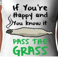 happy and you know it: f You're  Happy and  You know it  PASS TH  GRASS