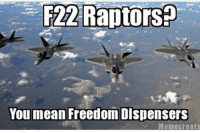 Friends, Memes, and Express: F22 Raptors  You mean Freedom Dispensers  Memec reato Express Delivery of Freedom😬 🇺🇸 Go Follow @hazard4california - - ❎ DOUBLE TAP pic 🚹 TAG your friends 🆘 DM your Pics-Vids 📡 Check My IG Stories👈 - - - ArmyStrong Sailor Marine Veterans Mi@klitary Brotherhood Marines Navy AirForce CoastGuard UnitedStates USArmy Soldier NavySEALs airborne socialmedia - operator troops tactical Navylife USMC Veteran