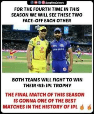 #MIvCSK #IPL2019final #RohitSharma #MSDhoni #IPL: f859LaughingColours  FOR THE FOURTH TIME IN THIS  SEASON WE WILL SEE THESE TWO  FACE-OFF EACH OTHER  -諆兀  MSUNG  BOTH TEAMS WILL FIGHT TO WIN  THEIR 4th IPL TROPHY  THE FINAL MATCH OF THIS SEASON  IS GONNA ONE OF THE BEST  MATCHES IN THE HISTORY OF IPL 6 6 #MIvCSK #IPL2019final #RohitSharma #MSDhoni #IPL