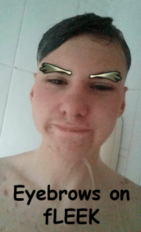 My friend's eyebrows are on fleek h4h4: Eyebrows on  LEEK My friend's eyebrows are on fleek h4h4