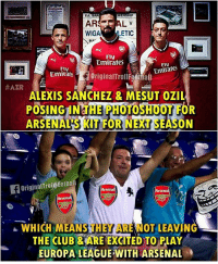Arsenal fans be like 😜 ... ➡️Credit: AZR: FA. BAR  AR  AL  LETIC  WIGA  Fly  Emirates  Emirates  Fly  Emirates  originalTrollFostball  #AZR  ALEXIS SANCHEZ MESUT OZIL  POSINGIN THE PHOTOSHOOT FOR  ARSENALS KTT FORNIECTSEASON  Original TroliFootball  Arsenal  Arsenal  Arsenal  WHICH MEANSTHE OT LEAVING  THE CLUB 2 ARE EXCITED TO PLAY  EUROPA LEAGUE WITH ARSENAL Arsenal fans be like 😜 ... ➡️Credit: AZR
