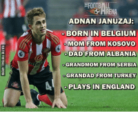 Belgium, England, and Memes: fa  EFOOTBILL  ADNAN JANUZAJ  BORN IN BELGIUM  MOM FROM KOSOVO  a DAD FROM ALBANIA  GRANDMOM FROM SERBIA  GRAN DAD FROM TURKEY  PLAYS IN ENGLAND Januzaj 😨👍 🔺LINK IN OUR BIO!!! 😎🔥