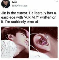 """Af, Emo, and Memes: fabi  @sovlmataes  Jin is the cutest. He literally has a  earpiece with """"A.R.M.Y"""" written on  it. I'm suddenly emo af. Breath if you want to protect this man  - Yoongiology0903"""