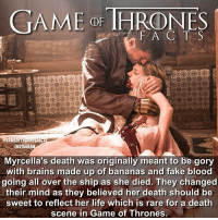 A heartbreaking scene, I think they were right to leave the gore out. What do you think? • • gameofthrones got hbo gameofthronesfamily gameofthroneshbo gameofthronesseason7 myrcellabaratheon tv facts winterishere jaimelannister cerseilannister lannister baratheon: FAC T S  INSTAGRA  Myrcella's death was originally meant to be gory  with brains made up of bananas and fake blood  going all over the ship as she died. They changed  their mind as they believed her death should be  sweet to reflect her life which is rare for a death  scene in Game of Thrones.  in A heartbreaking scene, I think they were right to leave the gore out. What do you think? • • gameofthrones got hbo gameofthronesfamily gameofthroneshbo gameofthronesseason7 myrcellabaratheon tv facts winterishere jaimelannister cerseilannister lannister baratheon