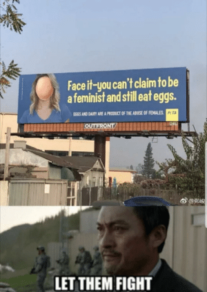 "Billboard, Funny, and Peta: Face it-you can't claim to be  a feminist and still eat eggs.  EGGS AND DAIRY ARE A PRODUCT OF THE ABUSE OF FEMALES  PTA  6""@鄭峻  LET THEM FIGHT PETA billboard via /r/funny https://ift.tt/2rjEdHI"