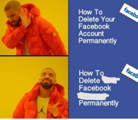 """Facebook, Memes, and Faceb: facebo  How To  Delete Your  Facebook  Account  Permanently  faceb  How To  Delete  Facebook  Permanently <p>Delete it bro via /r/memes <a href=""""https://ift.tt/2G0UnPU"""">https://ift.tt/2G0UnPU</a></p>"""