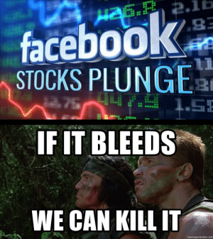 News, Stocks, and Thought: faceboo  STOCKS PLUNGEa  IF IT BLEEDS  WE CAN KILL IT  memegenerator.net Thought of this after seeing the news