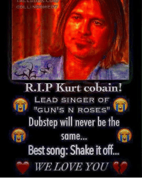 Dubstep, Facebook, and Guns: FACEBOOK.  COLL INCOME DAY  RI.P urt Cobain!  LEAD SINGER OF  GUN IS N ROSES  II  Dubstep will never be the  same...  Bestsong: Shake it 000  WE LOVE YOU