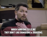 My last attempt at this was met with sadness due to a typographical oversight.   Perhaps it will be more welcomed today.: facebook.com/dndmemes  WHEN SOMEONE TELLS ME  THEY DON'T LIKE DUNGEONS& DRAGONS My last attempt at this was met with sadness due to a typographical oversight.   Perhaps it will be more welcomed today.