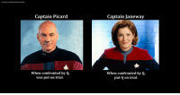 picard: facebook.com/groups/chezsandrine  Captain Picard  Captain Janeway  When confronted by Q,  was put on trial  When confronted by Q,  put Q on trial