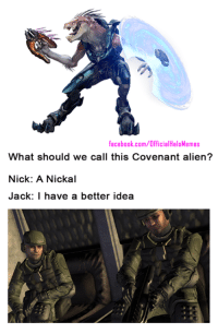 "Halo, Regret, and Aliens: facebook.com/OfficialHaloMemes  What should we call this Covenant alien?  Nick: A Nickal  Jack: I have a better idea Inb4 ""Alien: Covenant"" ~Regret"