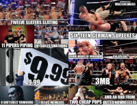 Repost for timing: FACEBOOK COMV  SLATER  SLATER  STUNG  SLATER  SLATER  SLATER  SLATER  SLATER  SLATER  TWELIESLATERS SLATING  SIXTEEN GERMAN SUPLEXES  11 PIPERSPIPING 10TABLES SMASHING  FIIIIVE MOVES OFD00000M  450 SPLASH  3MB  9.99  AND AN RKO FROM  8 DIRTSHEET RUMOURS TNENUSMEMBERS TWO CHEAP POPS OUILAINOWHEEEEREI Repost for timing