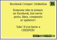 """creeper: Facebook Creeper: Definition  R  Someone who is always  on Facebook, but never  posts, likes, comments  or updates!  """"Like' if you know a  CREEPER!  ROTTEN eCARDS"""