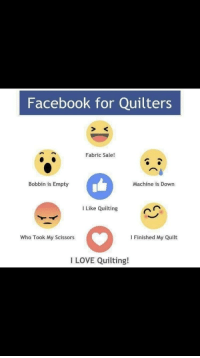 Facebook, Love, and Wholesome: Facebook for Quilters  Fabric Sale!  Bobbin is Empty  Machine is Down  I Like Quilting  Who Took My Scissors  I Finished My Quilt  I LOVE Quilting!