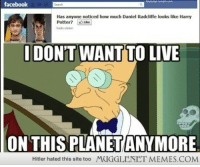 """Facebook, Harry Potter, and Memes: facebook  Has anyone noticed how much Daniel Raddiffe looks like Harry  Potter?Like  Rado station  DON'T WANT TO LIVE  ON THIS PLANET ANYMORE  Hitler hated this site too  MUGGLENET MEMES.COM <p>How the&hellip;? <a href=""""http://ift.tt/1dcuwiN"""">http://ift.tt/1dcuwiN</a></p>"""