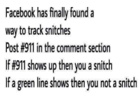 Memes Facebook: Facebook has finally found a  way to track snitches  Post #911 in the comment section  If#911 shows up then you a snitch  f a green line shows then you not asnitch